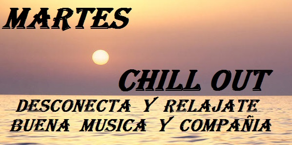MARTES CHILL OUT